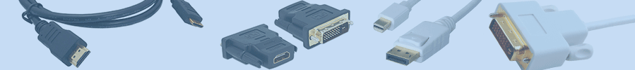 HDMI / MINIHDMI / DVI / DISPLAYPORT